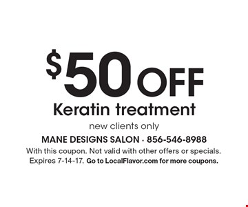 $50 Off Keratin treatment. New clients only. With this coupon. Not valid with other offers or specials. Expires 7-14-17. Go to LocalFlavor.com for more coupons.