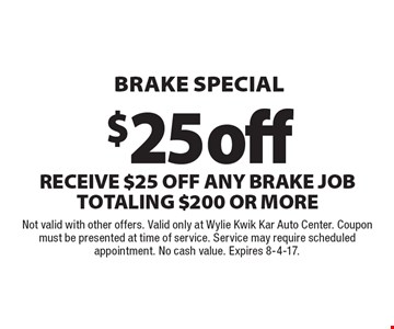Brake special $25 off. Receive $25 off any brake job totaling $200 or more. Not valid with other offers. Valid only at Wylie Kwik Kar Auto Center. Coupon must be presented at time of service. Service may require scheduled appointment. No cash value. Expires 8-4-17.