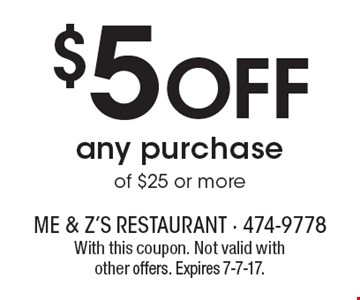 $5 Off any purchase of $25 or more. With this coupon. Not valid with other offers. Expires 7-7-17.