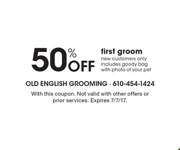 50% Off first groom new customers only includes goody bag with photo of your pet. With this coupon. Not valid with other offers or prior services. Expires 7/7/17.