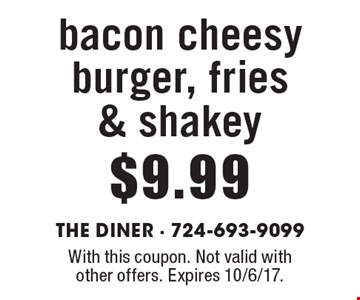 $9.99 bacon cheesy burger, fries