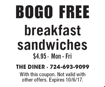 BOGO FREE breakfast sandwiches $4.95 -Mon - Fri. With this coupon. Not valid with other offers. Expires 10/6/17.