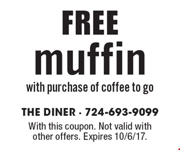 FREE muffin with purchase of coffee to go. With this coupon. Not valid with other offers. Expires 10/6/17.