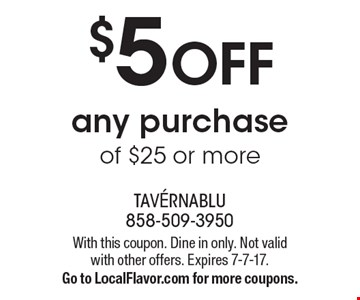 $5 OFF any purchase of $25 or more. With this coupon. Dine in only. Not valid with other offers. Expires 7-7-17.Go to LocalFlavor.com for more coupons.