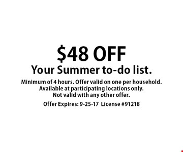 $48 OFF Your Summer to-do list. Minimum of 4 hours. Offer valid on one per household. Available at participating locations only. Not valid with any other offer. Offer Expires: 9-25-17. License #91218