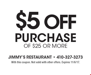 $5 off purchase of $25 or more. With this coupon. Not valid with other offers. Expires 11/6/17.