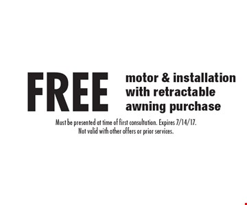 FREE motor & installation with retractable awning purchase. Must be presented at time of first consultation. Expires 7/14/17.Not valid with other offers or prior services.