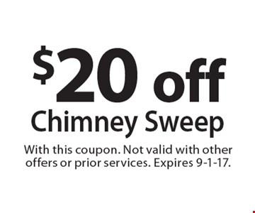 $20 off Chimney Sweep. With this coupon. Not valid with other offers or prior services. Expires 9-1-17.