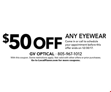$50 off any eyewear. Come in or call to schedule your appointment before this offer ends on 12/30/17. With this coupon. Some restrictions apply. Not valid with other offers or prior purchases. Go to LocalFlavor.com for more coupons.