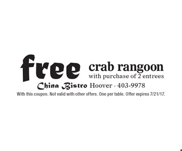 free crab rangoon with purchase of 2 entrees. With this coupon. Not valid with other offers. One per table. Offer expires 7/21/17.