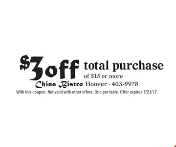 $3 off total purchase of $15 or more. With this coupon. Not valid with other offers. One per table. Offer expires 7/21/17.