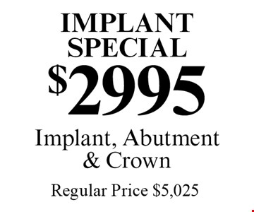 Implant Special: $2995 Implant, Abutment & Crown. Regular Price $5,025. Offers expire in 4 weeks. Cannot be combined with any other discount. Reduced fee plan and/or promotional price offering.