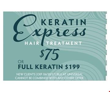 Keratin Express hair treatment $75 or full Keratin $199
