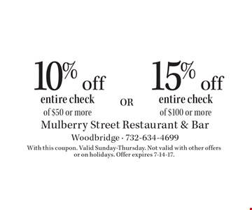 15% off entire check of $100 or more. 10% off entire check of $50 or more. With this coupon. Valid Sunday-Thursday. Not valid with other offers or on holidays. Offer expires 7-14-17.