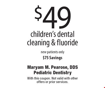 $49 children's dental cleaning & fluoride new patients only $75 Savings. With this coupon. Not valid with other offers or prior services.