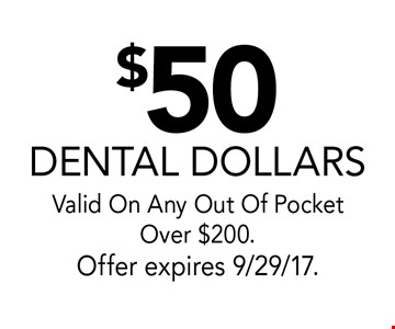 $50 Dental Dollars. Valid On Any Procedure Over $200. Offer expires 9/29/17.