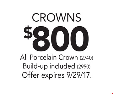 $800 crowns. All porcelain crown (2740). Build-up included (2950). Offer expires 9/29/17.