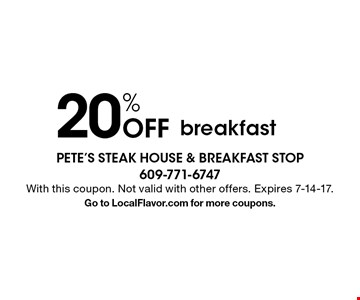 20% Off breakfast. With this coupon. Not valid with other offers. Expires 7-14-17.Go to LocalFlavor.com for more coupons.