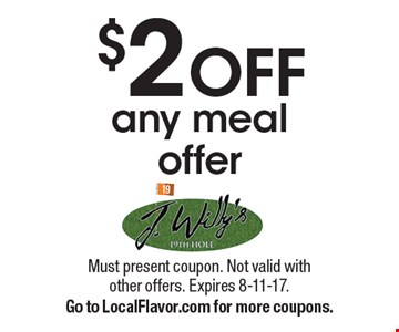 $2 OFF any meal offer. Must present coupon. Not valid with other offers. Expires 8-11-17.Go to LocalFlavor.com for more coupons.