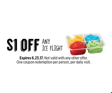 $1 off any ice flight. Expires 6.23.17. Not valid with any other offer. One coupon redemption per person, per daily visit.