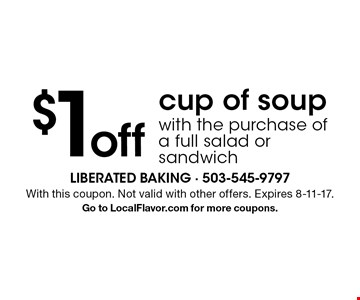 $ 1off cup of soup with the purchase of a full salad or sandwich. With this coupon. Not valid with other offers. Expires 8-11-17.Go to LocalFlavor.com for more coupons.