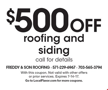 $500 Off roofing and siding. Call for details. With this coupon. Not valid with other offers or prior services. Expires 7-14-17. Go to LocalFlavor.com for more coupons.