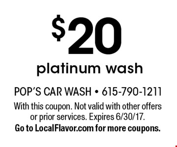 $20 platinum wash. With this coupon. Not valid with other offers or prior services. Expires 6/30/17. Go to LocalFlavor.com for more coupons.