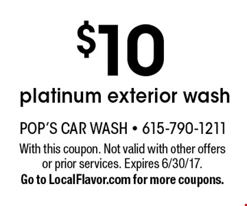 $10 platinum exterior wash. With this coupon. Not valid with other offers or prior services. Expires 6/30/17. Go to LocalFlavor.com for more coupons.
