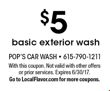$5 basic exterior wash. With this coupon. Not valid with other offers or prior services. Expires 6/30/17. Go to LocalFlavor.com for more coupons.
