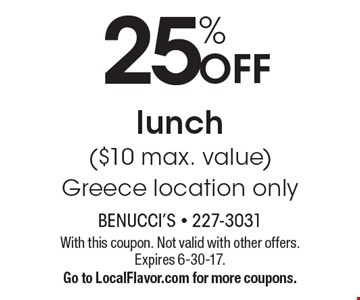 25% Off lunch ($10 max. value) Greece location only. With this coupon. Not valid with other offers. Expires 6-30-17. Go to LocalFlavor.com for more coupons.
