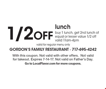 1/2 OFF lunch, buy 1 lunch, get 2nd lunch of equal or lesser value 1/2 off, valid 11am-4pm. With this coupon. Not valid with other offers. Not valid for takeout. Expires 7-14-17. Not valid on Father's Day. Go to LocalFlavor.com for more coupons.