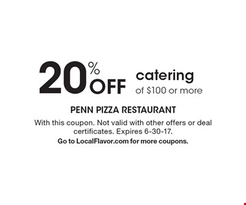 20% off catering of $100 or more. With this coupon. Not valid with other offers or deal certificates. Expires 6-30-17. Go to LocalFlavor.com for more coupons.