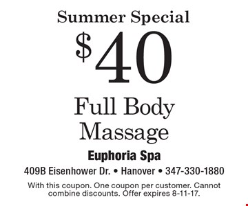 Summer Special $40 Full Body Massage. With this coupon. One coupon per customer. Cannot combine discounts. Offer expires 8-11-17.