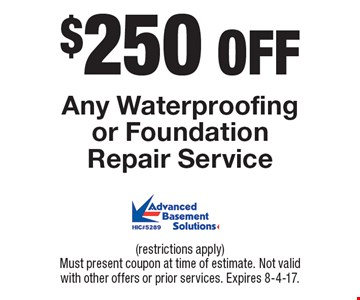 $250 Off Any Waterproofing or Foundation Repair Service, (restrictions apply). Must present coupon at time of estimate. Not valid with other offers or prior services. Expires 8-4-17.