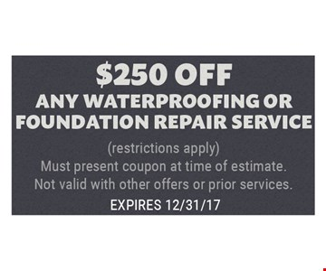 $250 off any waterproofing or foundation repair service.