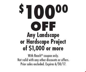 $100.00 OFF Any Landscape or Hardscape Project of $1,000 or more. With Reach coupon only.Not valid with any other discounts or offers.Prior sales excluded. Expires 6/30/17.