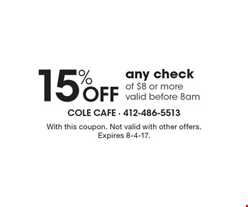 15% Off any check of $8 or more, valid before 8am. With this coupon. Not valid with other offers. Expires 8-4-17.