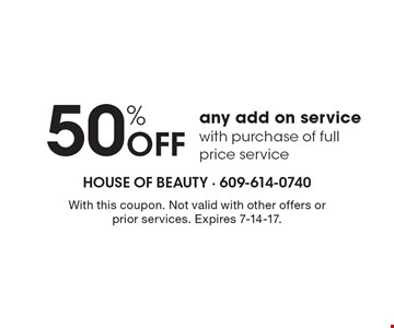 50% off any add on service with purchase of full price service. With this coupon. Not valid with other offers or prior services. Expires 7-14-17.
