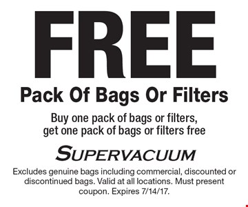 free Pack Of Bags Or Filters. Buy one pack of bags or filters, get one pack of bags or filters free. Excludes genuine bags including commercial, discounted or discontinued bags. Valid at all locations. Must present coupon. Expires 7/14/17.