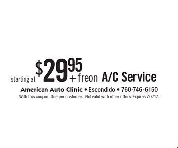 starting at $29.95 + freon A/C Service. With this coupon. One per customer. Not valid with other offers. Expires 7/7/17.