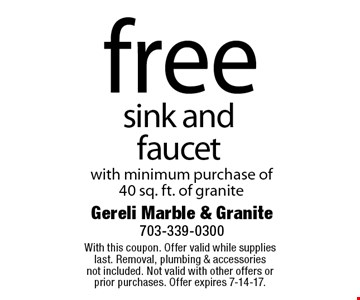 free sink and faucet with minimum purchase of 40 sq. ft. of granite. With this coupon. Offer valid while supplies last. Removal, plumbing & accessoriesnot included. Not valid with other offers or prior purchases. Offer expires 7-14-17.