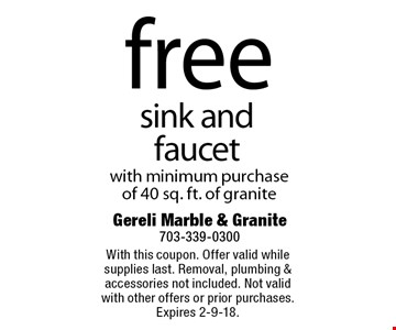free sink and faucet with minimum purchase of 40 sq. ft. of granite. With this coupon. Offer valid while supplies last. Removal, plumbing & accessories not included. Not valid with other offers or prior purchases. Expires 2-9-18.
