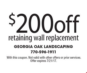 $200 off retaining wall replacement. With this coupon. Not valid with other offers or prior services. Offer expires 7/21/17.