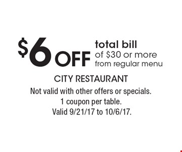 $6 off total bill of $30 or more from regular menu. Not valid with other offers or specials.1 coupon per table. Valid 9/21/17 to 10/6/17.