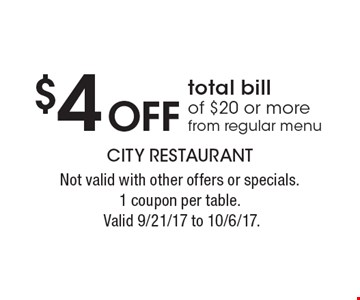 $4 off total bill of $20 or more. From regular menu. Not valid with other offers or specials. 1 coupon per table. Valid 9/21/17 to 10/6/17.
