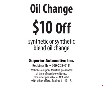 $10 Off Oil Change. Synthetic or synthetic blend oil change. With this coupon. Must be presented at time of service write-up. One offer per vehicle. Not valid with other offers. Expires 11-13-17.