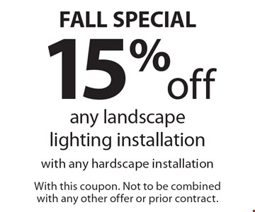 FALL SPECIAL! 15% off any landscape lighting installation with any hardscape installation. With this coupon. Not to be combined with any other offer or prior contract.