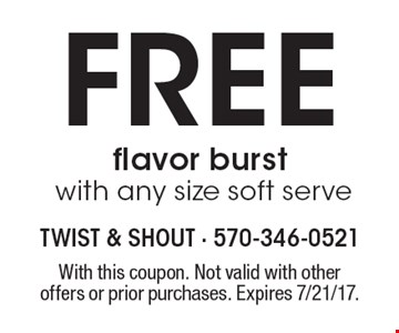 Free flavor burst with any size soft serve. With this coupon. Not valid with other offers or prior purchases. Expires 7/21/17.