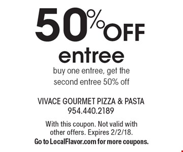 50% OFF entree. Buy one entree, get the second entree 50% off. With this coupon. Not valid with other offers. Expires 2/2/18. Go to LocalFlavor.com for more coupons.