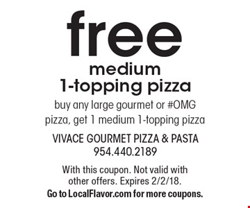 Free medium1-topping pizza. Buy any large gourmet or #OMG pizza, get 1 medium 1-topping pizza. With this coupon. Not valid with other offers. Expires 2/2/18. Go to LocalFlavor.com for more coupons.